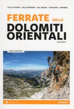 Ferrate nelle Dolomiti orientali. Vol. 1: Val di Fassa, Val Gardena, Val Badia, Corvara, Arabba