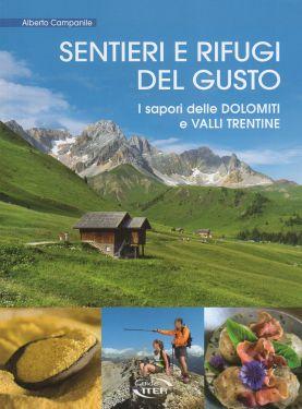 Sentieri e rifugi del gusto - Dolomiti, Valli Trentine