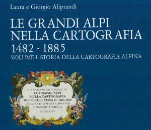 Le grandi Alpi nella Cartografia 1482-1885, vol. I