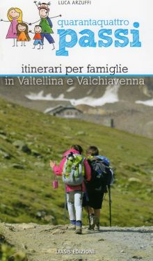 Quarantaquattro passi vol. 1 - Itinerari per famiglie in Valtellina e Valchiavenna