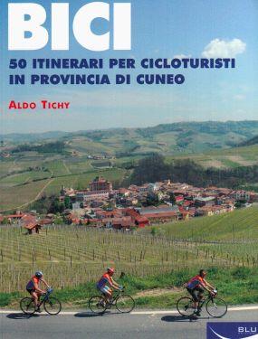 Bici - 50 itinerari per cicloturisti in provincia di Cuneo.