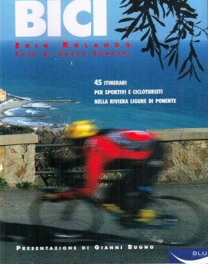 Bici - 45 itinerari per sportivi e cicloturisti in provincia di Savona e Imperia