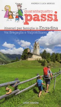 Quarantaquattro passi vol. 4 - Itinerari per famiglie in Engadina, Val Bregaglia e Valposchiavo
