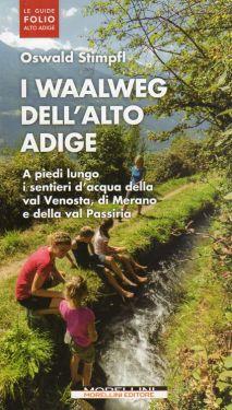 I Waalweg dell'Alto Adige - Venosta, Merano, Passiria