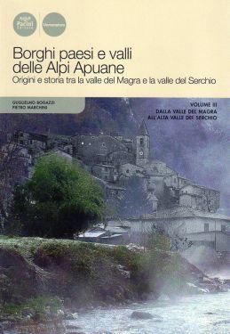 Borghi, paesi e valli delle Alpi Apuane vol.3 - Dalla Valle del Magra all'alta Valle del Serchio