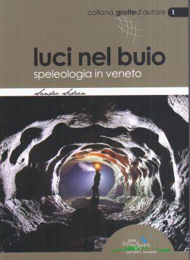 Luci nel buio Speleologia in Veneto